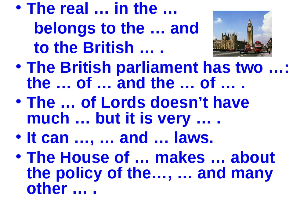 The real … in the … belongs to the … and to the British … . The British parli...