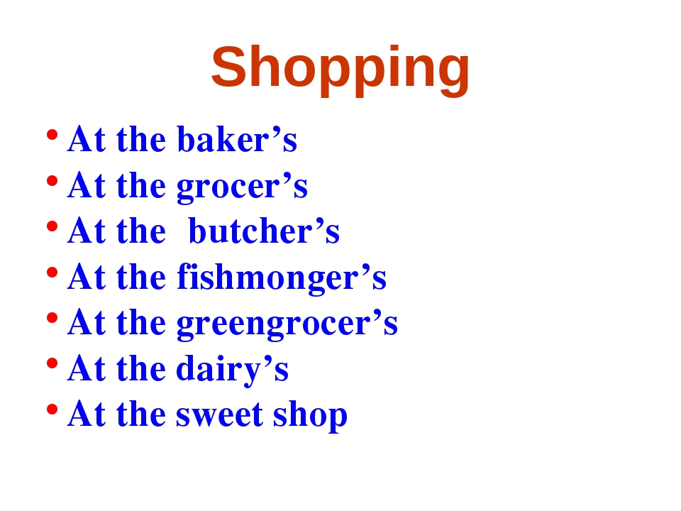 Shopping At the baker's At the grocer's At the butcher's At the fishmonger's...