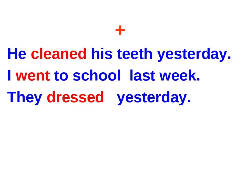 + He cleaned his teeth yesterday. I went to school last week. They dressed ye...