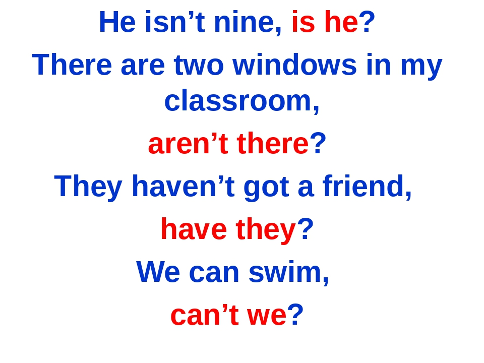 He isn't nine, is he? There are two windows in my classroom, aren't there? Th...