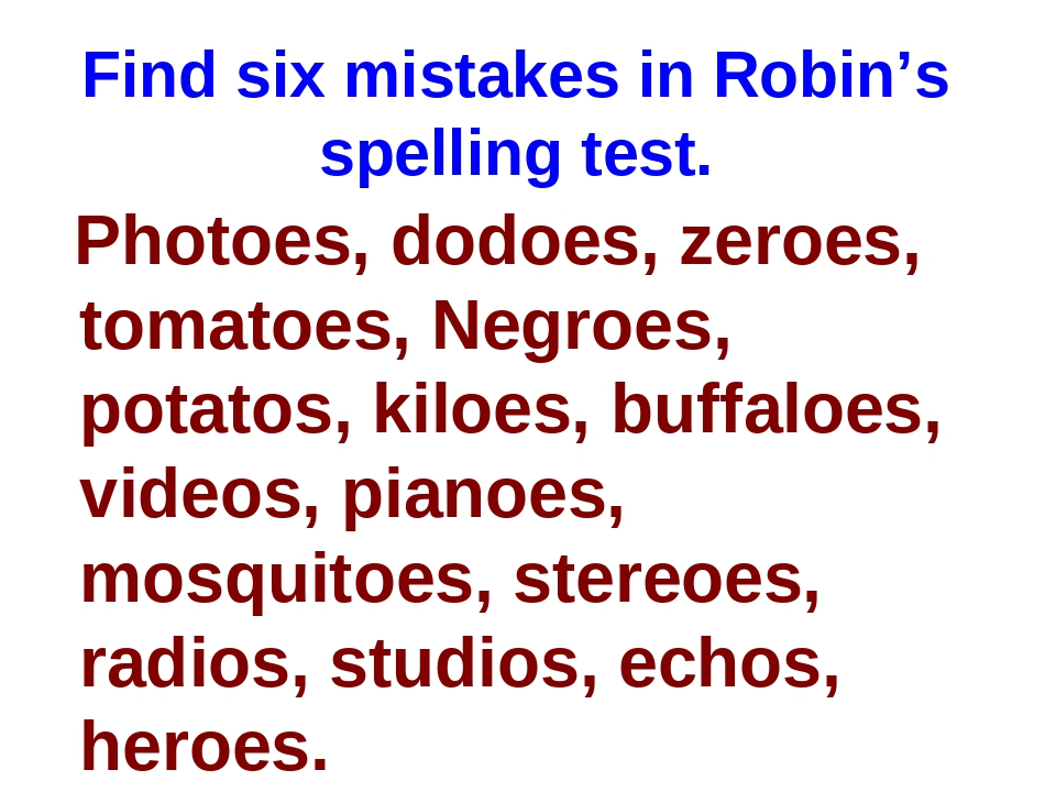 Find six mistakes in Robin's spelling test. Photoes, dodoes, zeroes, tomatoes...