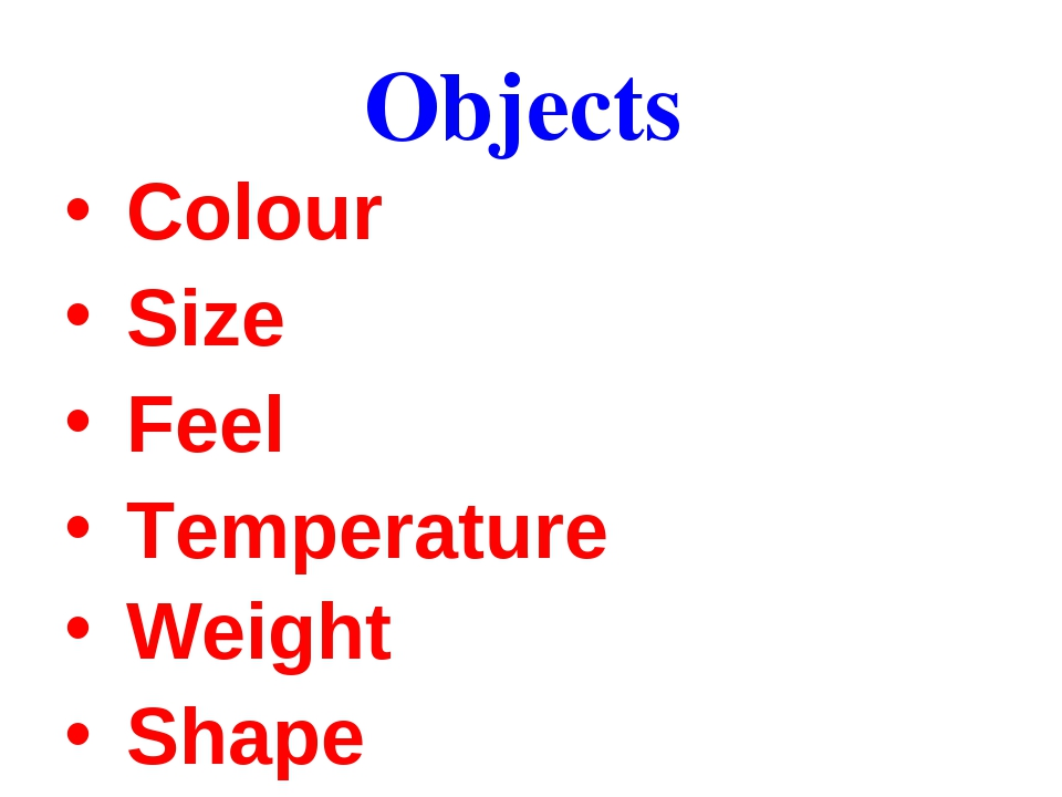 Objects Colour Size Feel Temperature Weight Shape