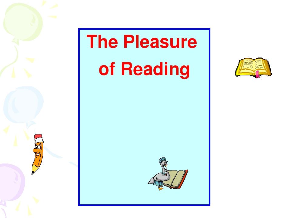 The Pleasure of Reading