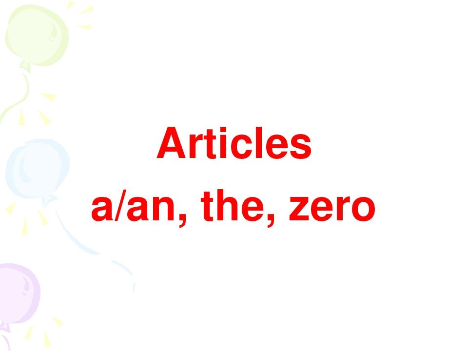 Articles a/an, the, zero