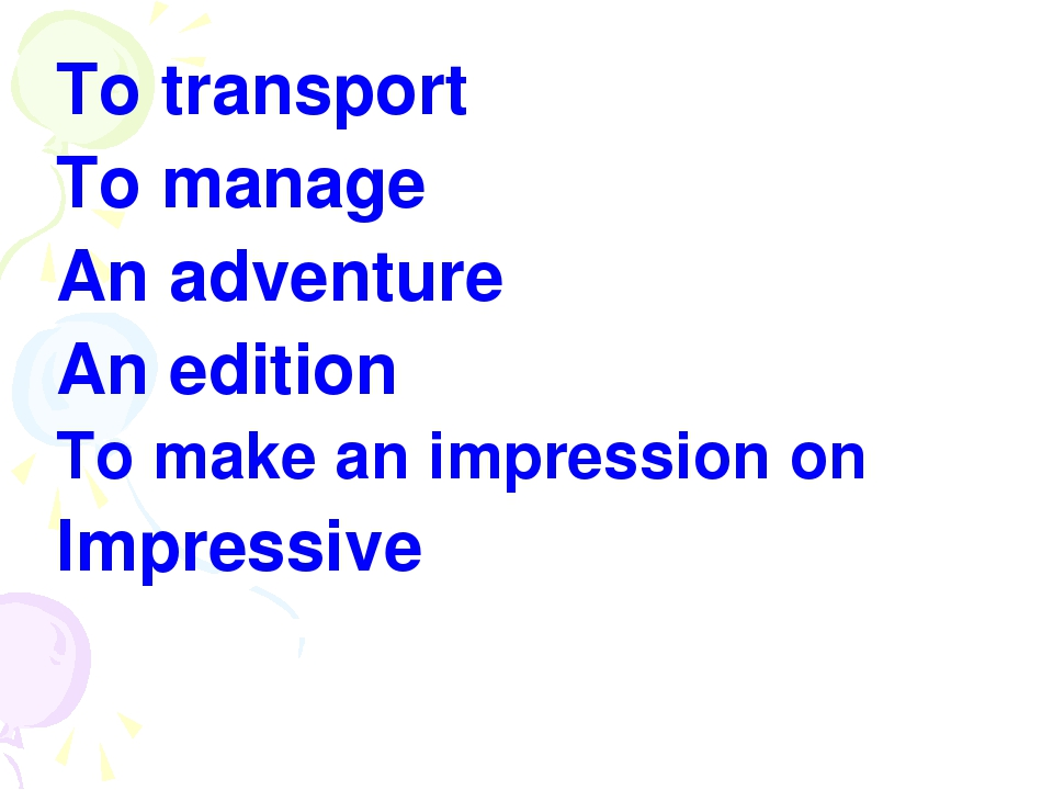 To transport To manage An adventure An edition To make an impression on Impre...