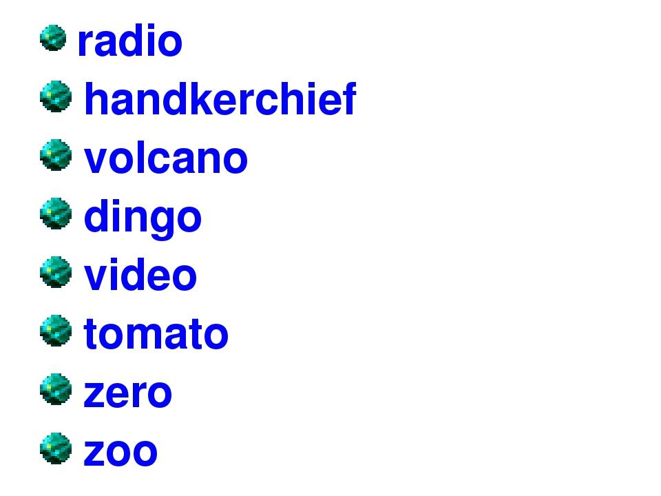 radio handkerchief volcano dingo video tomato zero zoo