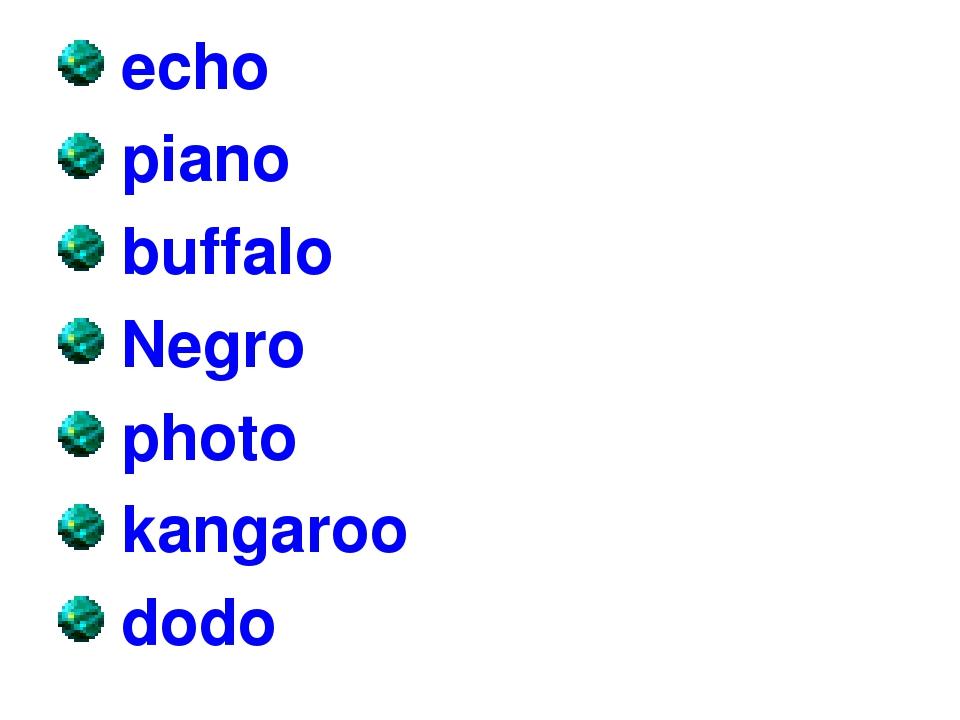 echo piano buffalo Negro photo kangaroo dodo