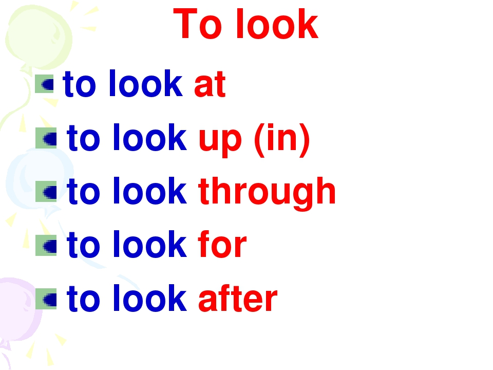 To look to look at to look up (in) to look through to look for to look after
