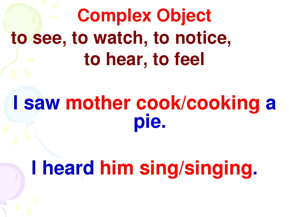 Complex Object to see, to watch, to notice, to hear, to feel I saw mother coo...
