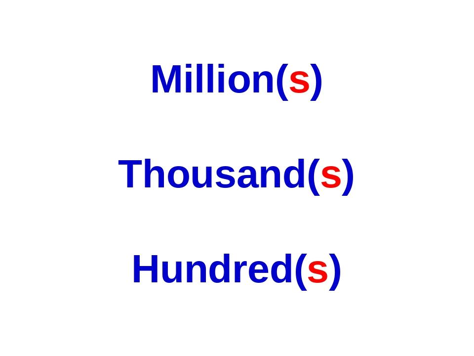 Million(s) Thousand(s) Hundred(s)
