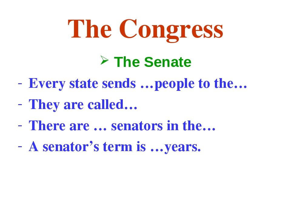The Congress The Senate Every state sends …people to the… They are called… Th...