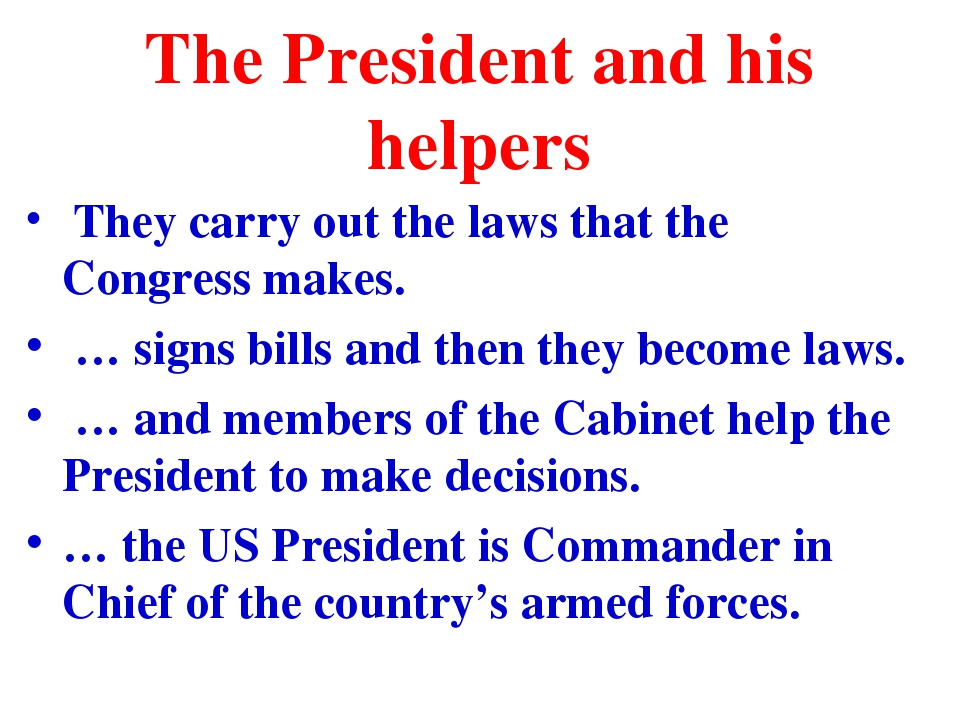 The President and his helpers They carry out the laws that the Congress makes...