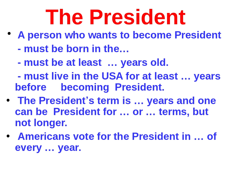 The President A person who wants to become President - must be born in the… -...
