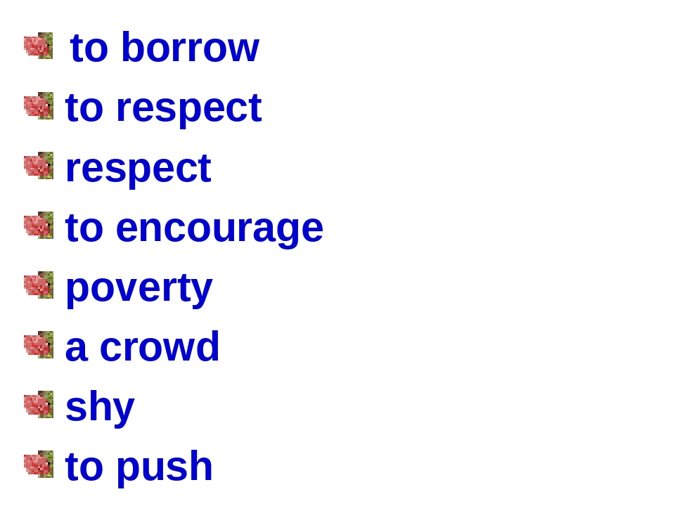to borrow to respect respect to encourage poverty a crowd shy to push