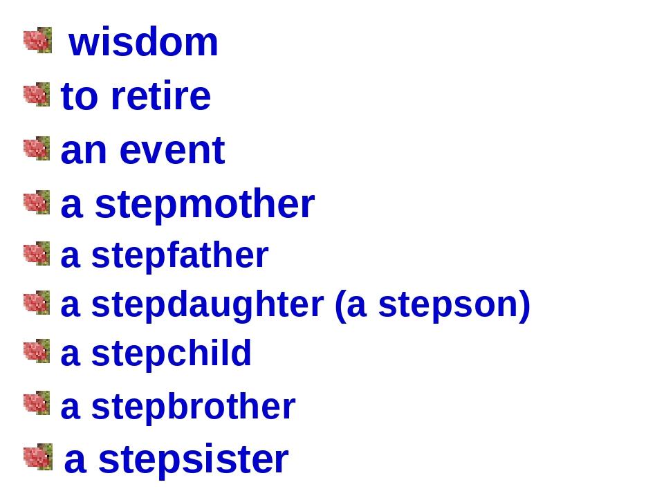 wisdom to retire an event a stepmother a stepfather a stepdaughter (a stepso...
