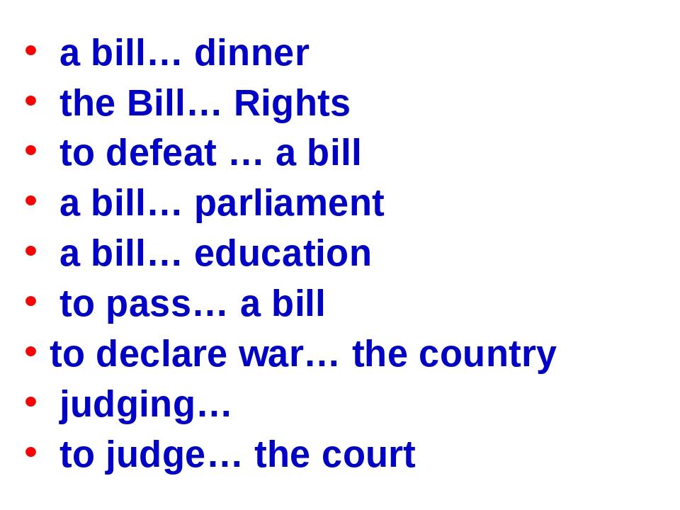 a bill… dinner the Bill… Rights to defeat … a bill a bill… parliament a bill...