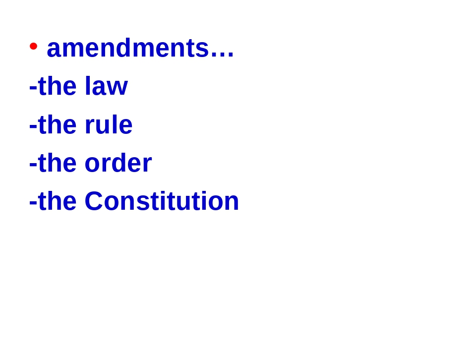 amendments… -the law -the rule -the order -the Constitution