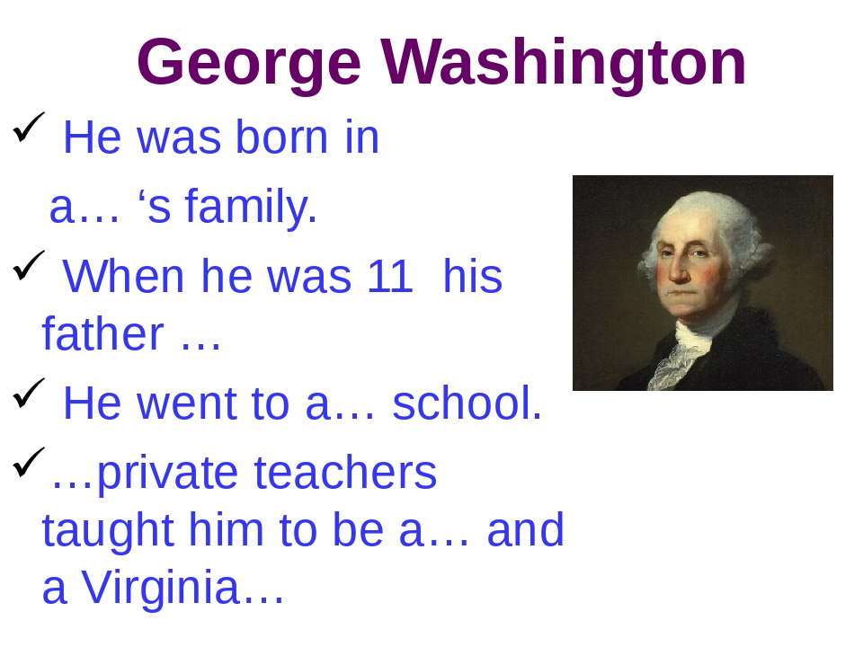 George Washington He was born in a… 's family. When he was 11 his father … He...
