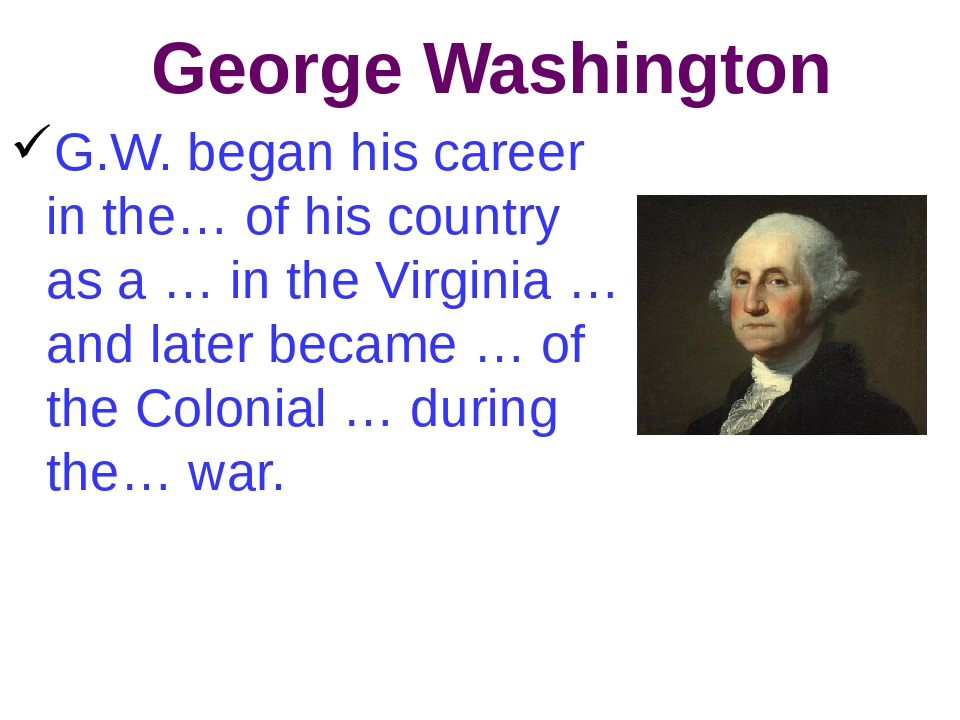 George Washington G.W. began his career in the… of his country as a … in the...