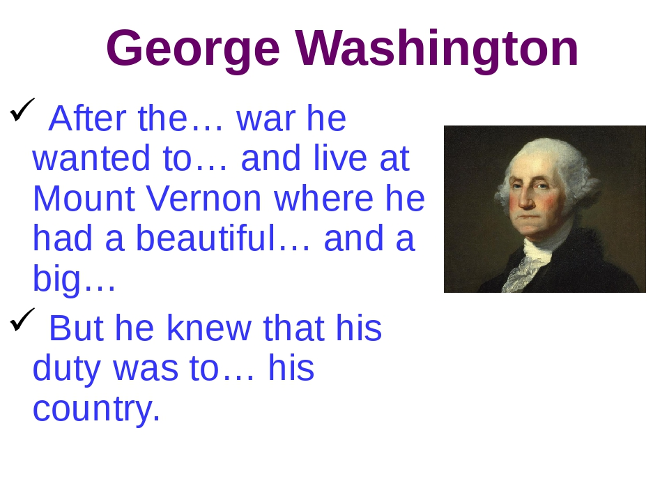 George Washington After the… war he wanted to… and live at Mount Vernon where...