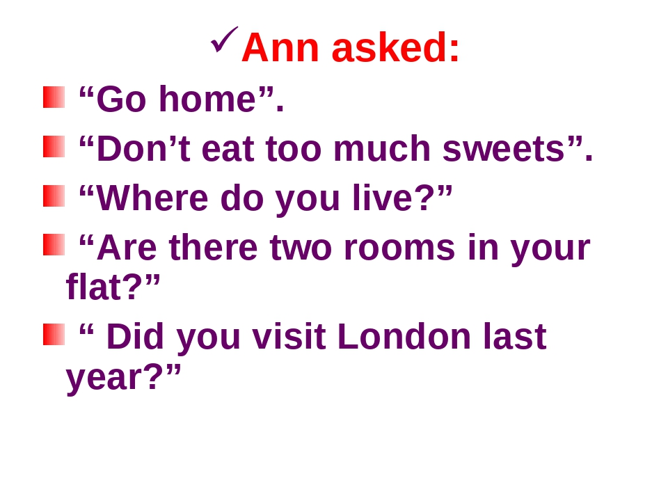 """Ann asked: """"Go home"""". """"Don't eat too much sweets"""". """"Where do you live?"""" """"Are..."""