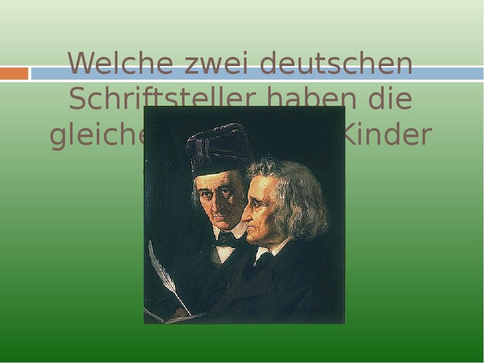 Welche zwei deutschen Schriftsteller haben die gleichen Werke für Kinder gesc...