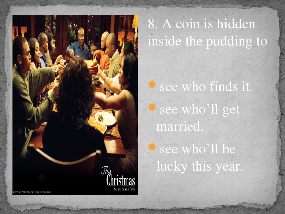 8. A coin is hidden inside the pudding to see who finds it. see who'll get m...
