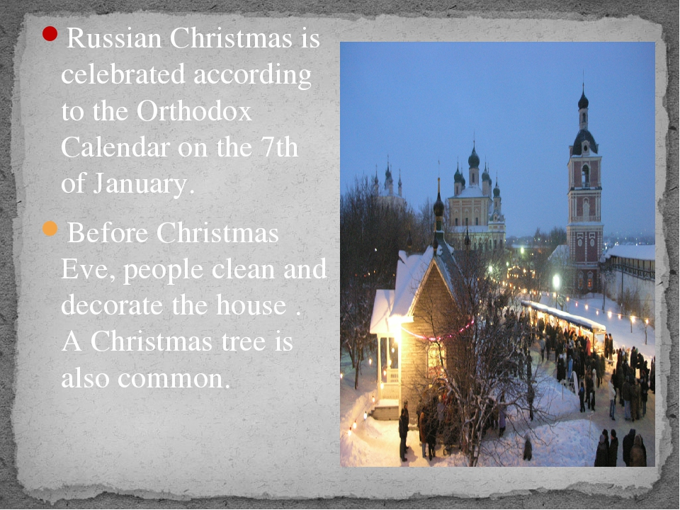 Russian Christmas is celebrated according to the Orthodox Calendar on the 7t...