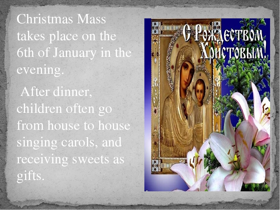 Christmas Mass takes place on the 6th of January in the evening. After dinne...