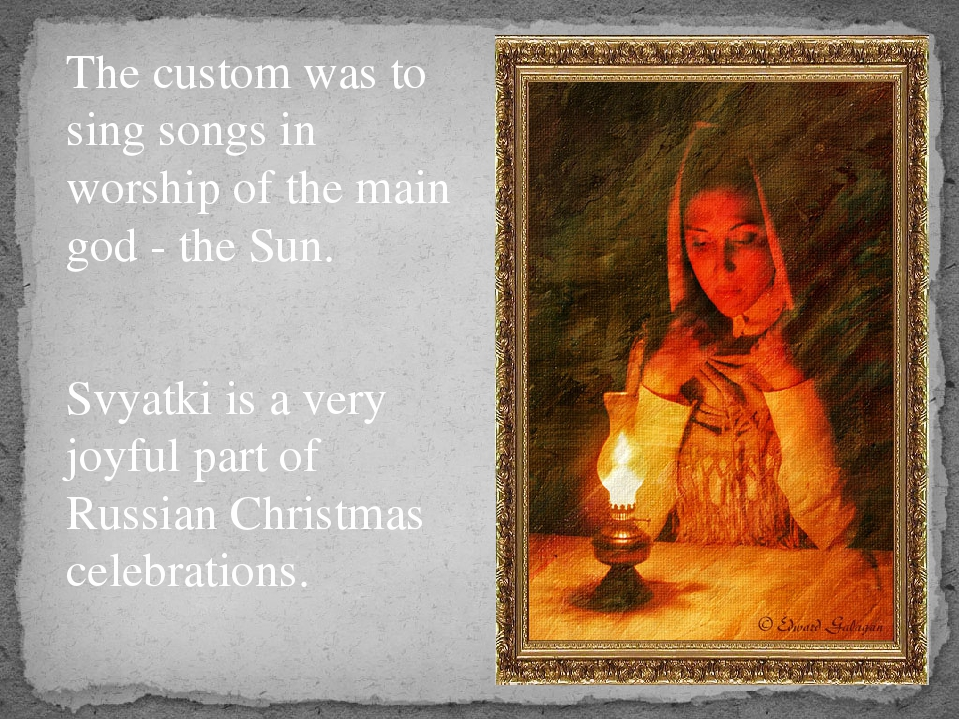 The custom was to sing songs in worship of the main god - the Sun. Svyatki i...