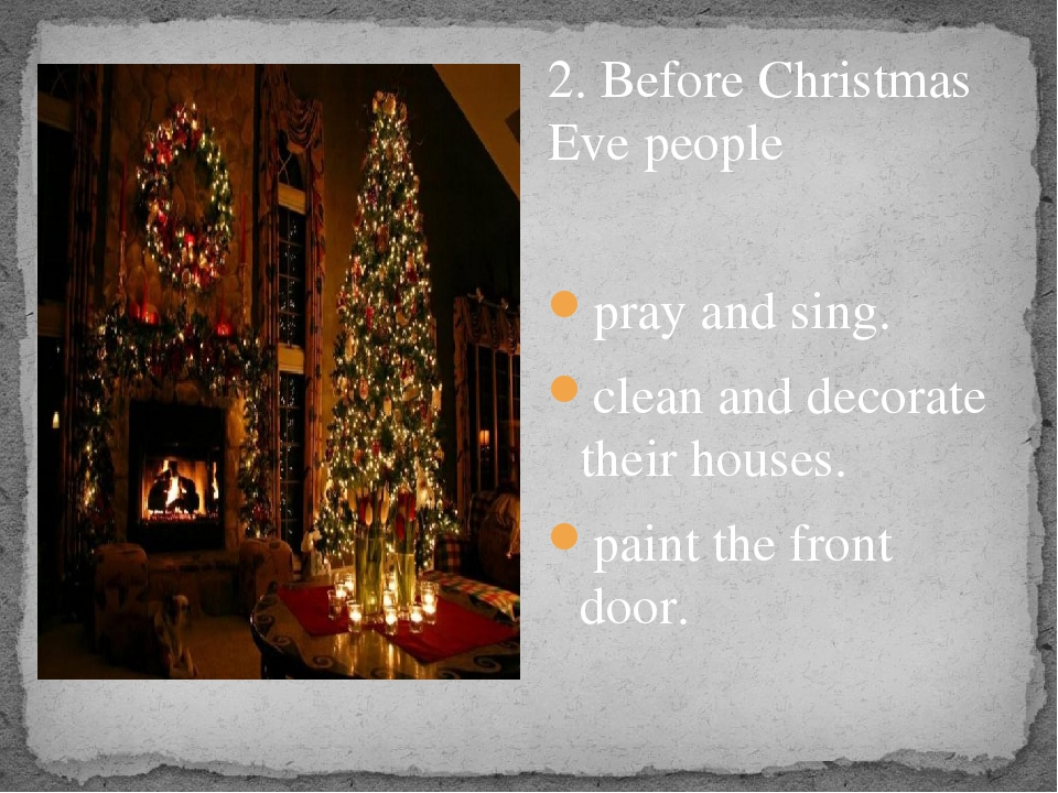 2. Before Christmas Eve people pray and sing. clean and decorate their house...