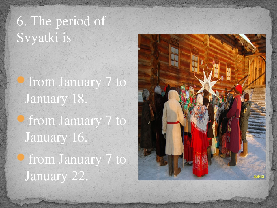 6. The period of Svyatki is from January 7 to January 18. from January 7 to...