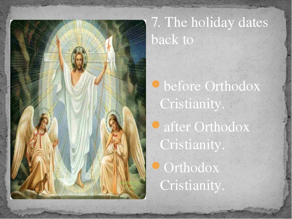 7. The holiday dates back to before Orthodox Cristianity. after Orthodox Cri...