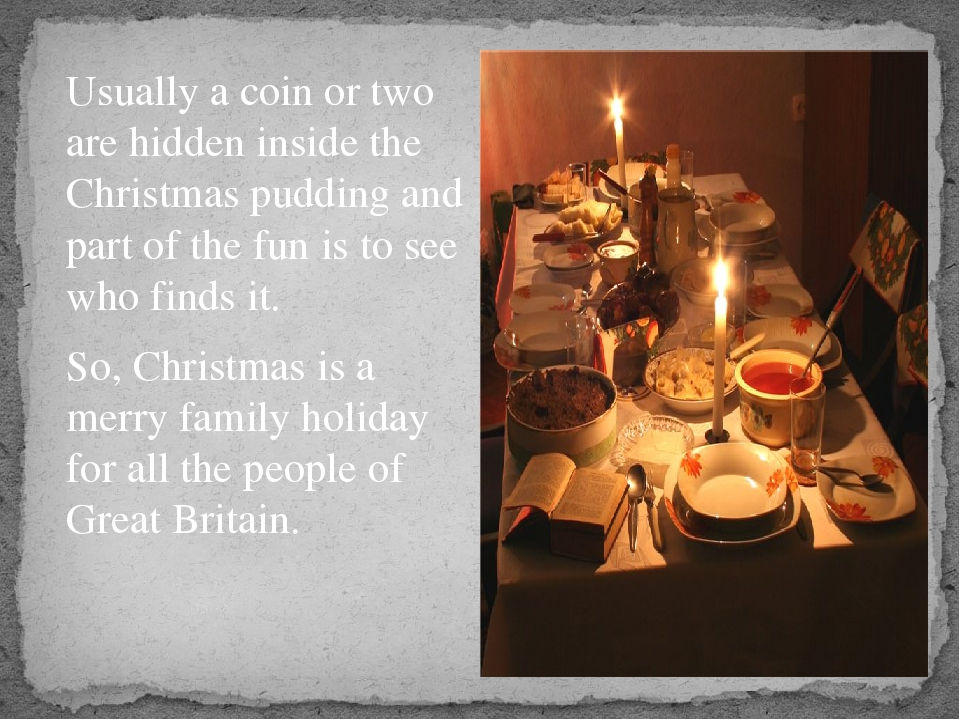 Usually a coin or two are hidden inside the Christmas pudding and part of th...