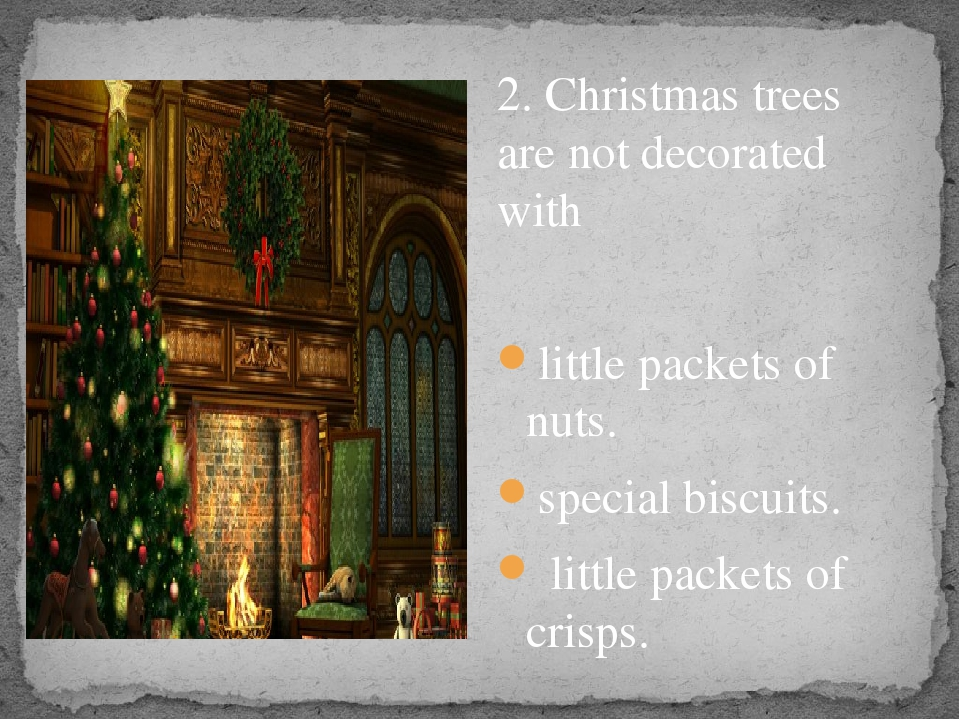 2. Christmas trees are not decorated with little packets of nuts. special bi...