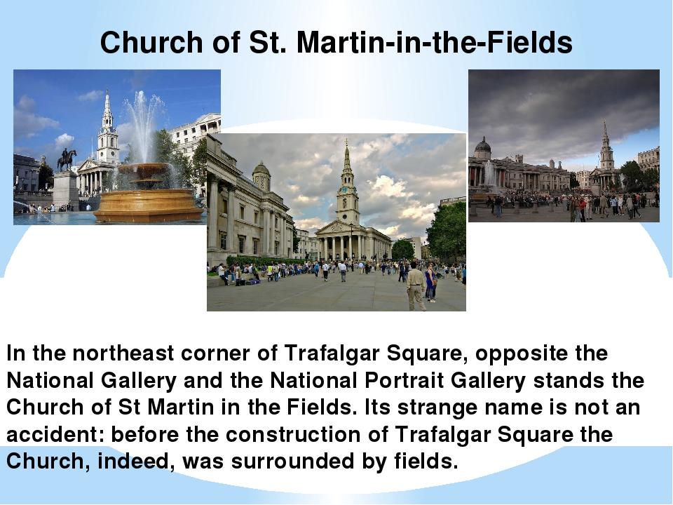 Church of St. Martin-in-the-Fields In the northeast corner of Trafalgar Squar...