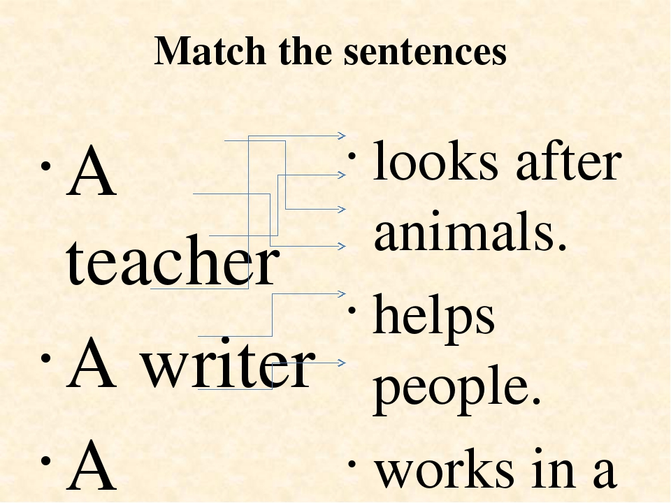 Match the sentences A teacher A writer A doctor A vet A singer A model looks...