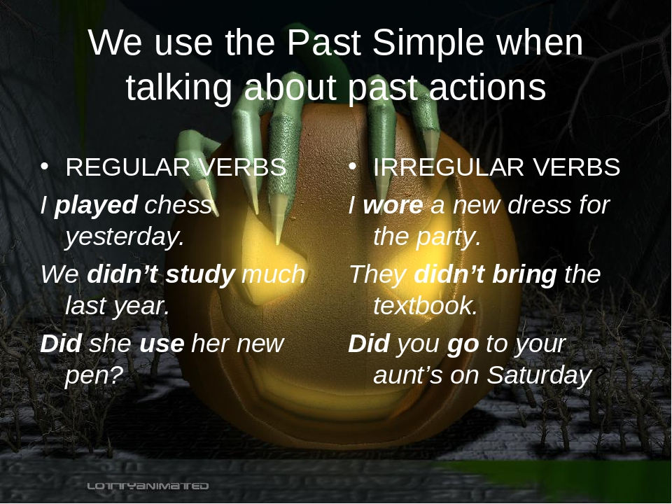 We use the Past Simple when talking about past actions REGULAR VERBS I played...