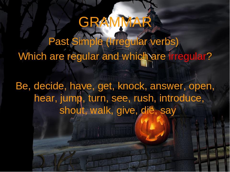 GRAMMAR Past Simple (Irregular verbs) Which are regular and which are irregul...