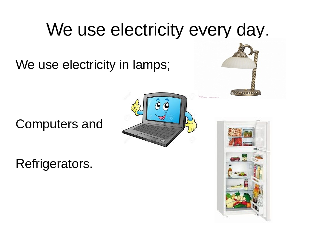 use and misuse of electricity Don't need bright light  make sure that outdoor lighting is turned off during the day use motion-detectors lights or timer switches  decide what you want from the refrigerator or freezer before you open them so you don't waste electricity by standing there looking inside and keeping the door open.