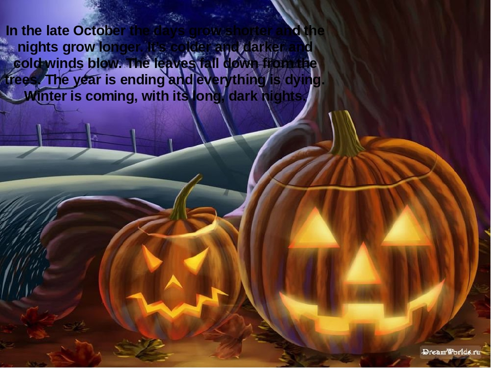 In the late October the days grow shorter and the nights grow longer. It's c...