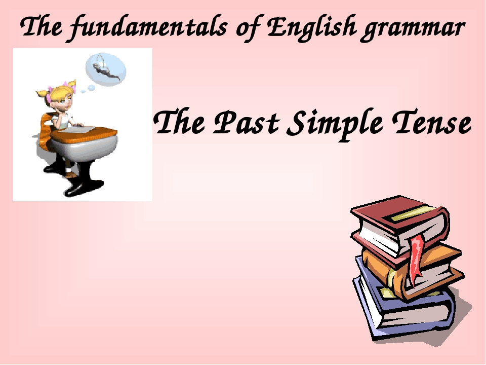 The fundamentals of English grammar The Past Simple Tense