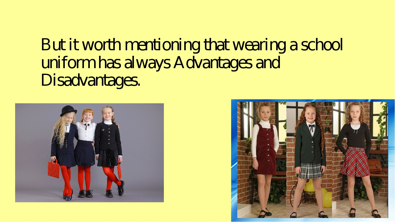 advantages and disadvantages of the uniforms Although uniforms have moved from pom-poms and starched aprons to polos and jumpers, the reasons why uniforms are either supported or criticized have remained relatively the same for over 400 years here are the key advantages and disadvantages of school uniforms to think about.
