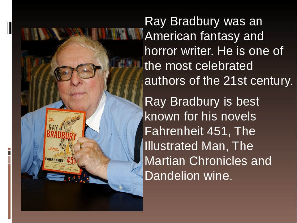 the life and writing of ray bradbury Writing advice from ray bradbury the good news is, since every writer hits those times, you're following a well-worn path, and many great writers have left support and encouragement for you along the way.