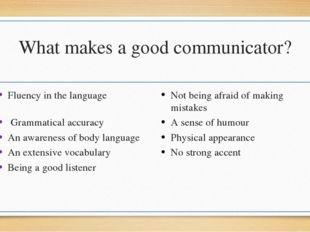 What makes a good communicator? Fluency in the language Grammatical accuracy