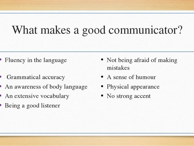 What makes a good communicator? Fluency in the language Grammatical accuracy...