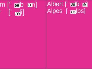 Album['lbm] Alley [' li] Albert ['lbt] Alpes[lps]