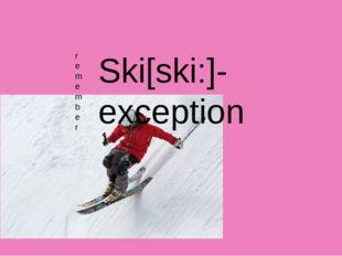 remember Ski[ski:]-exception