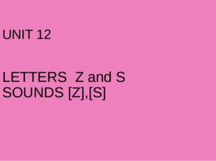 UNIT 12 LETTERS Z and S SOUNDS [Z],[S]