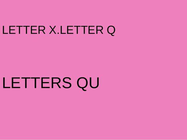 LETTER X.LETTER Q LETTERS QU